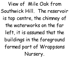 View of  Mile Oak from Southwick Hill.  The reservoir is top centre, the chimney of the waterworks on the far left, it is assumed that the buildings in the foreground formed part of Wrappsons Nursery.